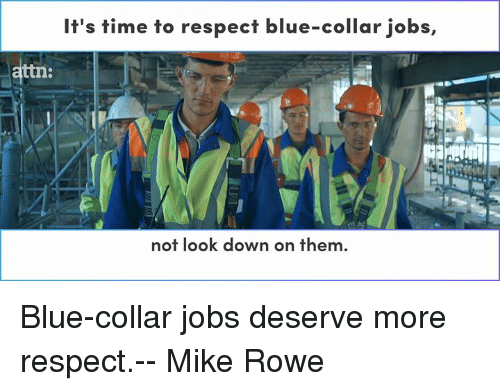 Memes, 🤖, and Looking: It's time to respect blue-collar jobs,  ttn:  not look down on them Blue-collar jobs deserve more respect.-- Mike Rowe
