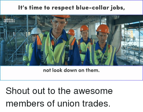 Memes, 🤖, and Union: It's time to respect blue-collar jobs,  ttn:  not look down on them Shout out to the awesome members of union trades.