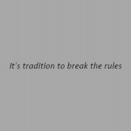 Break, Break the Rules, and Rules: It's tradition to break the rules