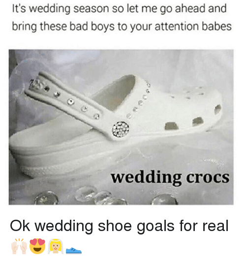 Bad, Bad Boys, and Crocs: It's wedding season so let me go ahead and  bring these bad boys to your attention babes  wedding crocs Ok wedding shoe goals for real🙌🏻😍👰🏼👟