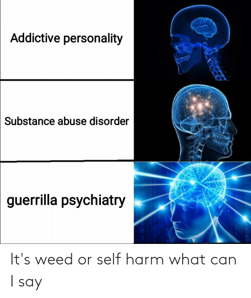Harm: It's weed or self harm what can I say