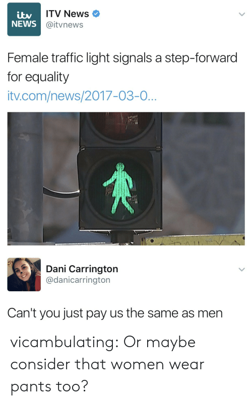 News, Traffic, and Tumblr: ITV News  @itvnews  NEWS  Female traffic light signals a step-forwaro  for equality  tv.com/news/2017-03-0   Dani Carrington  @danicarrington  Can't you just pay us the same as men vicambulating:  Or maybe consider that women wear pants too?