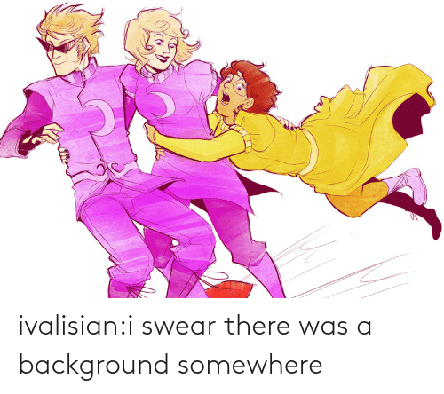somewhere: ivalisian:i swear there was a background somewhere
