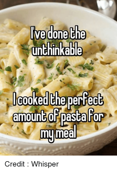 Ive Done The Unthinkable Cooked Perfect The Amountof Pasta For My