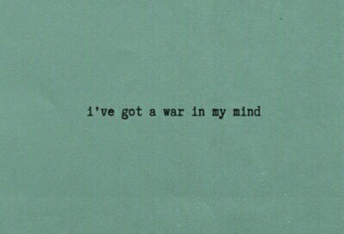 Mind, Got, and War: i've got a war in my mind