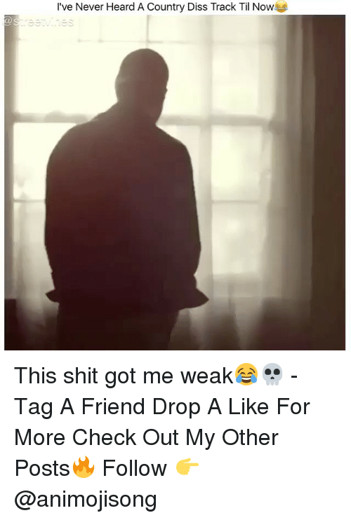 Diss, Memes, and Shit: I've Never Heard A Country Diss Track Til Now This shit got me weak😂💀 - Tag A Friend Drop A Like For More Check Out My Other Posts🔥 Follow 👉 @animojisong