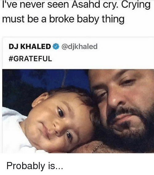 Crying, DJ Khaled, and Memes: I've never seen Asahd cry. Crying  must be a broke baby thing  DJ KHALEDネ@djkhaled  Probably is...