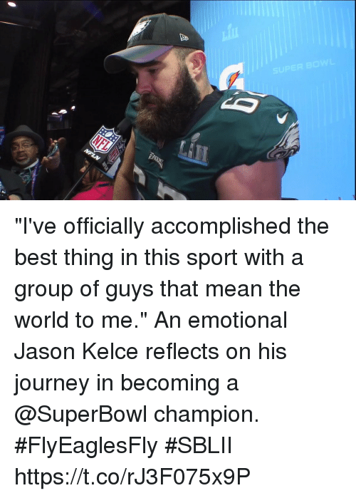 """Journey, Memes, and Best: """"I've officially accomplished the best thing in this sport with a group of guys that mean the world to me.""""  An emotional Jason Kelce reflects on his journey in becoming a @SuperBowl champion. #FlyEaglesFly #SBLII https://t.co/rJ3F075x9P"""