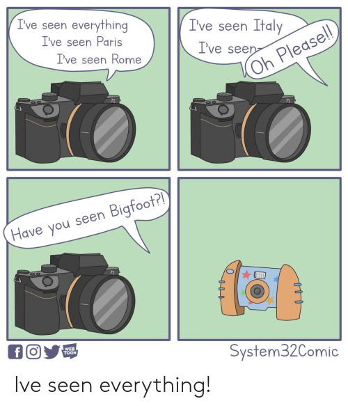 Bigfoot, Paris, and Rome: Ive seen everything  I've seen Ital  I've seen Paris  I've seen Rome  I've seenpe  Pledse  Oh  Have you seen Bigfoot?  WEB  TOON  System32Comic Ive seen everything!