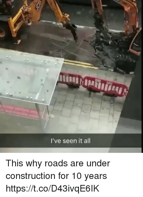 Funny, Construction, and Seen It All: I've seen it all This why roads are under construction for 10 years https://t.co/D43ivqE6IK