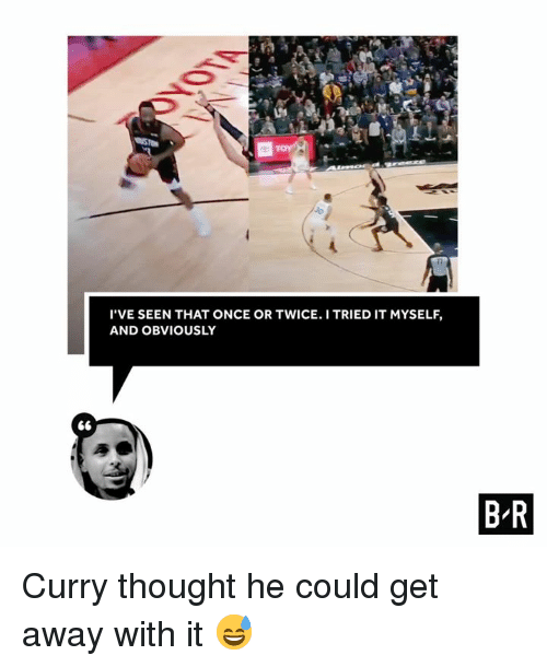 Thought, Curry, and Once: I'VE SEEN THAT ONCE OR TWICE. I TRIED IT MYSELF,  AND OBVIOUSLY Curry thought he could get away with it 😅