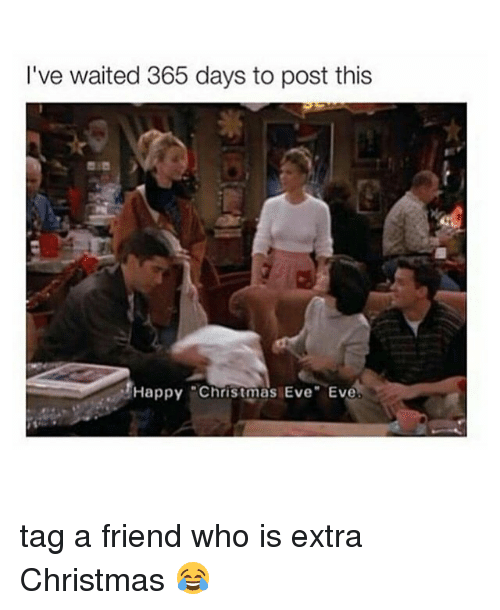 Christmas Eve Eve: I've waited 365 days to post this  Happy Christmas Eve Eve tag a friend who is extra Christmas 😂