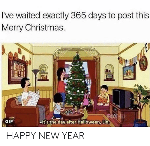 Christmas, Gif, and Halloween: I've waited exactly 365 days to post this  Merry Christmas.  GIF  -It's the day after Halloween, Lin HAPPY NEW YEAR
