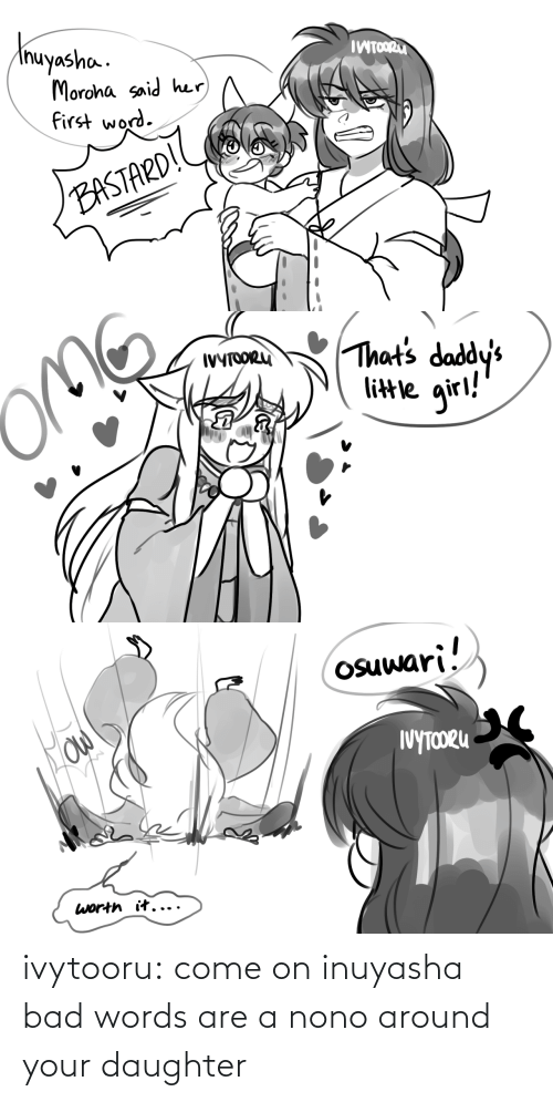 daughter: ivytooru:  come on inuyasha bad words are a nono around your daughter