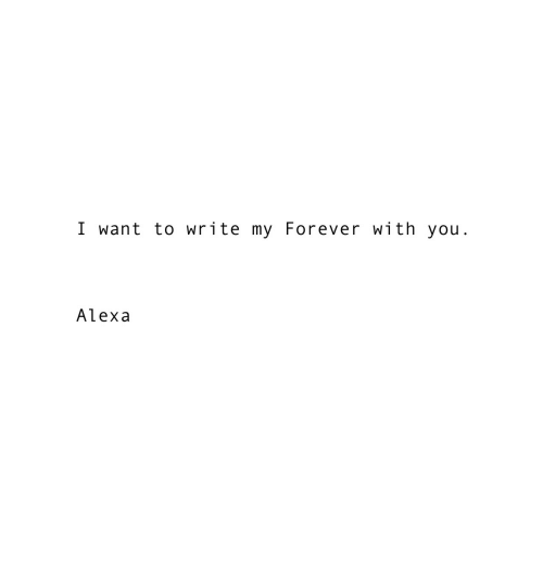 Forever, Alexa, and You: IWant to write my Forever W1 th you  Alexa