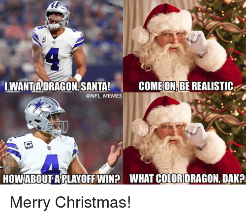 Christmas, Memes, and Nfl: IWANTADRAGON S  ANTA! COMEON,BE REALISTIC  @NFL MEMES  HOW ABOUT A PLAYOFF WIN  WHAT COLORDRAGON, DAK? Merry Christmas!