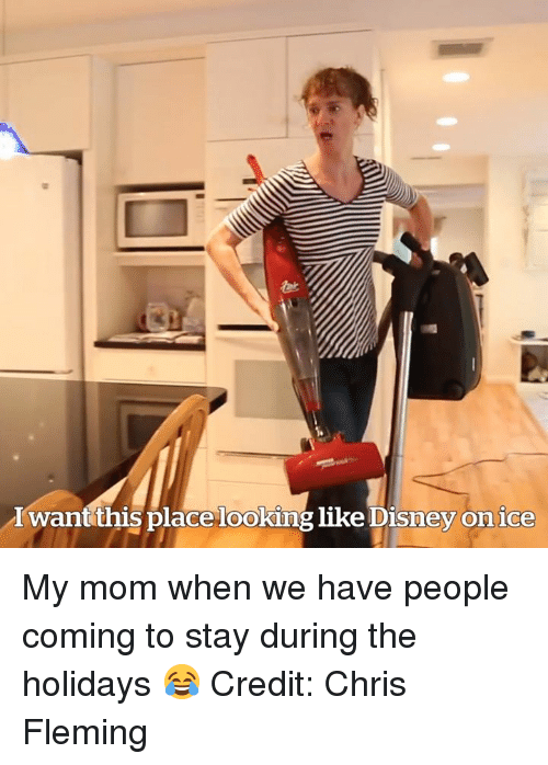 Disney, Mom, and Looking: Iwantthis place looking like Disney on ice My mom when we have people coming to stay during the holidays 😂  Credit: Chris Fleming