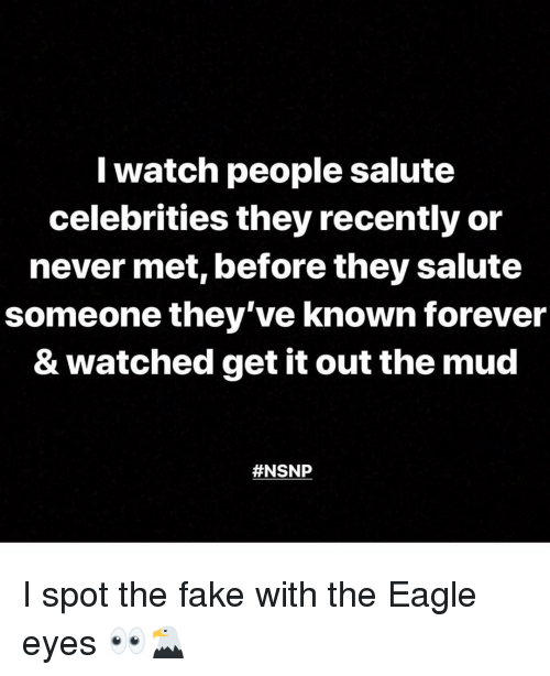 Fake, Memes, and Eagle: Iwatch people salute  celebrities they recently or  never met, before they salute  someone they've known forever  & watched get it out the mud  I spot the fake with the Eagle eyes 👀🦅