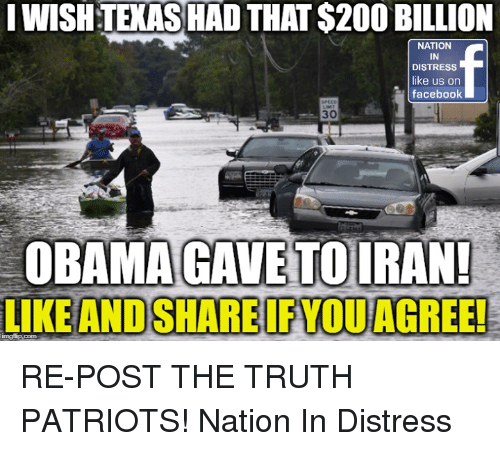 Facebook, Memes, and Obama: IWISH TEXAS HAD THAT S200 BILLION  NATION  IN  DISTRESS  like us on  facebook  30  OBAMA GAVE TOIR  LIKE AND SHARE IF YOU AGREE!  AN RE-POST THE TRUTH PATRIOTS!   Nation In Distress