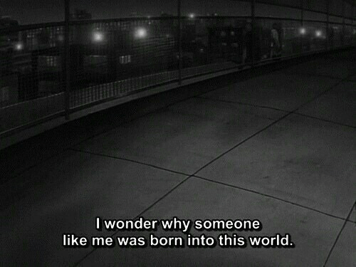 World, Why, and Born: Iwonder why someone  like me was born into this world.