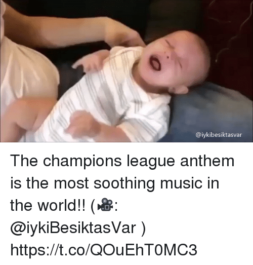 Memes, Music, and Champions League: @iykibesiktasvar The champions league anthem is the most soothing music in the world!! (🎥: @iykiBesiktasVar )  https://t.co/QOuEhT0MC3