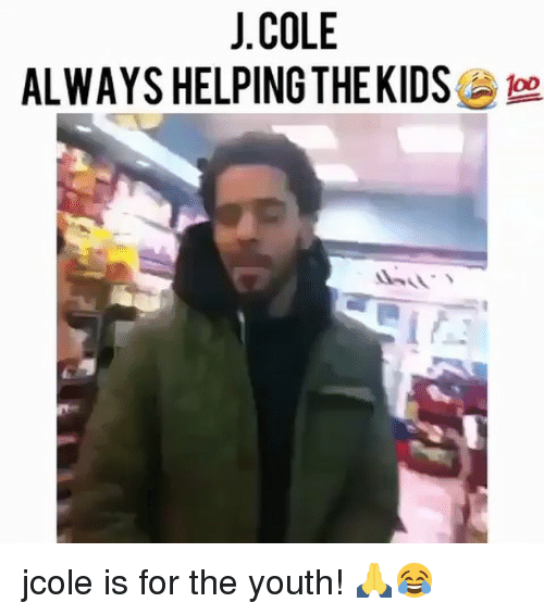 J. Cole, Memes, and Jcole: J.COLE  ALWAYS HELPING THEKIDS toe jcole is for the youth! 🙏😂