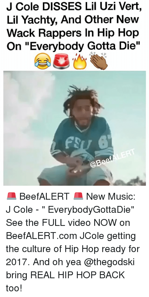 """Lil Uzi Vert: J Cole DISSES Lil Uzi Vert,  Lil Yachty, And other New  Wack Rappers In Hip Hop  On """"Everybody Gotta Die"""" 🚨 BeefALERT 🚨 New Music: J Cole - """" EverybodyGottaDie"""" See the FULL video NOW on BeefALERT.com JCole getting the culture of Hip Hop ready for 2017. And oh yea @thegodski bring REAL HIP HOP BACK too!"""