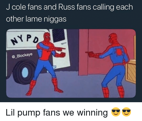 Funny, J. Cole, and Calling: J cole fans and Russ fans calling each  other lame niggas  PD  @_Blockaye Lil pump fans we winning 😎😎