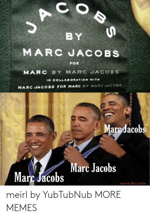 collab: JA  BY  MARC JACOBS  FOR  MARC BY MARC JACOBS  IN COLLAB ORATION WITH  MARC JACOBS FOR MARC SY MARC JACOBS  UackHoffmanTheWise  Marc Jacobs  Marc Jacobs  Març Jacobs  made by Marc Jacobs  BS meirl by YubTubNub MORE MEMES