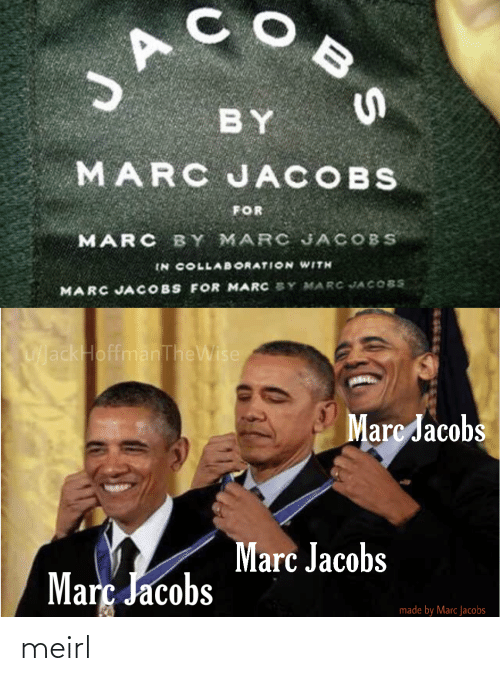 collab: JA  BY  MARC JACOBS  FOR  MARC BY MARC JACOBS  IN COLLAB ORATION WITH  MARC JACOBS FOR MARC SY MARC JACOBS  UackHoffmanTheWise  Marc Jacobs  Marc Jacobs  Març Jacobs  made by Marc Jacobs  BS meirl