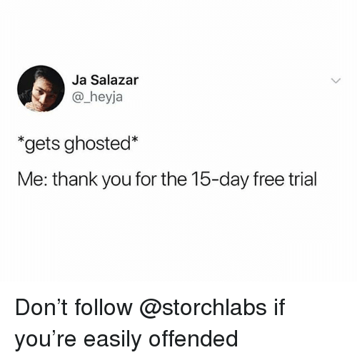 """Thank You, Free, and Trendy: Ja Salazar  @ heyja  """"gets ghosted*  Me: thank you for the 15-day free trial Don't follow @storchlabs if you're easily offended"""
