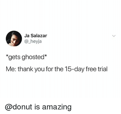 """Thank You, Free, and Amazing: Ja Salazar  @_heyja  """"gets ghosted*  Me: thank you for the 15-day free trial @donut is amazing"""