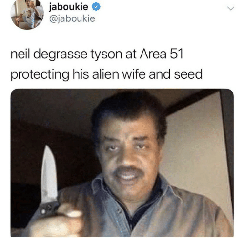 Neil Degrasse: jaboukie  @jaboukie  neil degrasse tyson at Area 51  protecting his alien wife and seed