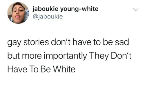 More Importantly: jaboukie young-white  @jaboukie  gay stories don't have to be sad  but more importantly They Don't  Have To Be White