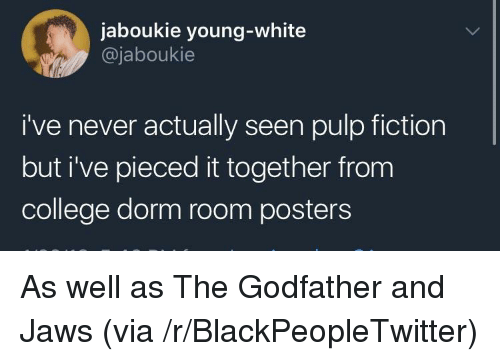 Blackpeopletwitter, College, and Pulp Fiction: jaboukie young-white  @jaboukie  i've never actually seen pulp fiction  but i've pieced it together from  college dorm room posters <p>As well as The Godfather and Jaws (via /r/BlackPeopleTwitter)</p>