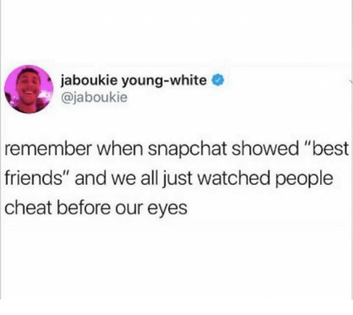 "Friends, Snapchat, and Best: jaboukie young-white  @jaboukie  remember when snapchat showed ""best  friends"" and we all just watched people  cheat  before our eyes"