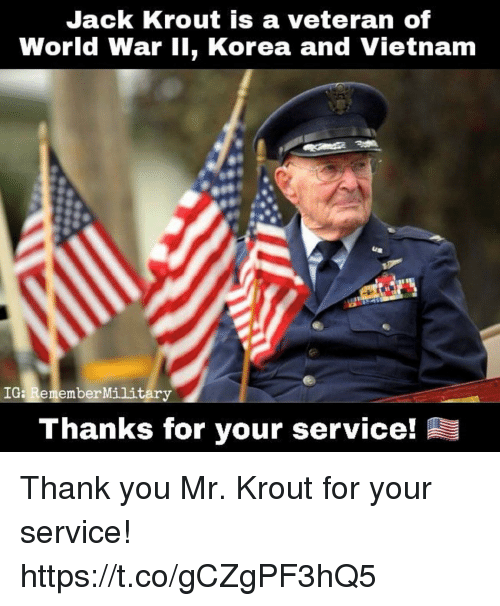 Memes, Thank You, and Vietnam: Jack Krout is a veteran of  World War iI, Korea and Vietnam  IG: Remember Militar  Thanks for your service! Thank you Mr. Krout for your service! https://t.co/gCZgPF3hQ5