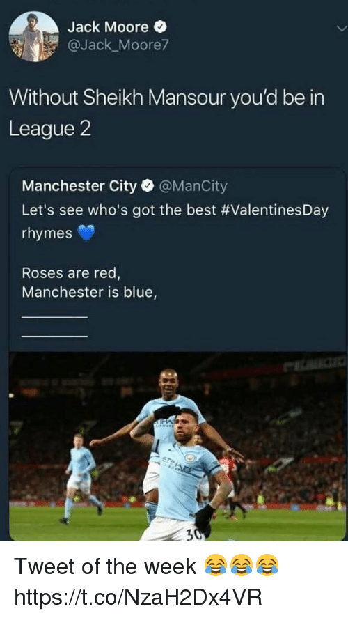 Soccer, Best, and Blue: Jack Moore  @Jack Moore7  Without Sheikh Mansour you'd be in  League 2  Manchester City @ManCity  Let's see who's got the best #ValentinesDay  rhymes  Roses are red,  Manchester is blue  7 Tweet of the week 😂😂😂 https://t.co/NzaH2Dx4VR