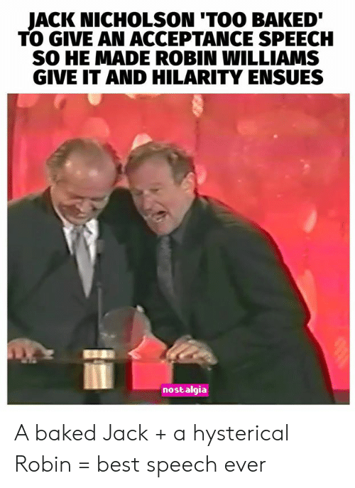 nostalgia: JACK NICHOLSON 'TOO BAKED  TO GIVE AN ACCEPTANCE SPEECH  SO HE MADE ROBIN WILLIAMS  GIVE IT AND HILARITY ENSUES  nostalgia A baked Jack + a hysterical Robin = best speech ever