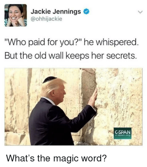 "Magic, Word, and Old: Jackie Jennings  @ohhijackie  Who paid for you?"" he whispered  But the old wall keeps her secrets  CSPAN  -span.org What's the magic word?"