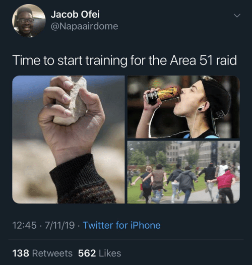7/11: Jacob Ofei  @Napaairdome  Time to start training for the Area 51 raid  12:45 · 7/11/19 · Twitter for iPhone  138 Retweets 562 Likes