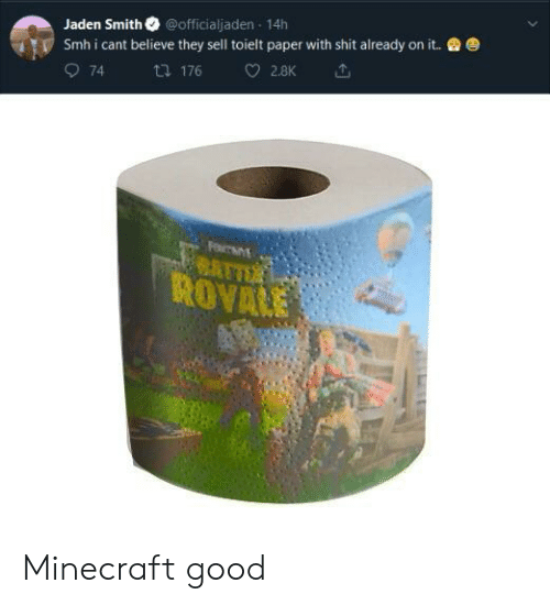 Jaden: Jaden Smith @officialjaden 14h  smh i cant believe they sell tolelt paper with shit already on it.  O 74  乜176 2.BK ut.  ROVALE Minecraft good