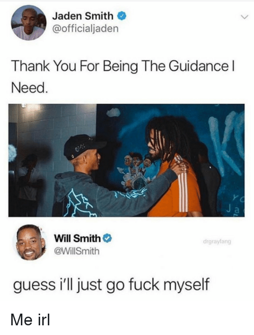 Jaden Smith, Will Smith, and Thank You: Jaden Smith  @officialjaden  Thank You For Being The Guidance l  Need  Will Smith  @WillSmith  drgrayfang  guess i'll just go fuck myself Me irl