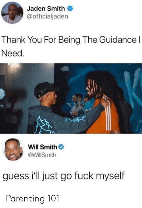 Jaden: Jaden Smith  @officialjaden  Thank You For Being The Guidance l  Need  Will Smith  @WillSmith  guess i'll just go fuck myself Parenting 101