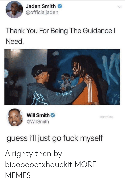 Dank, Jaden Smith, and Memes: Jaden Smith  @officialjaden  Thank You For Being The Guidance l  Need  Will Smith  @WillSmith  drgraylang  guess i'll just go fuck myself Alrighty then by biooooootxhauckit MORE MEMES