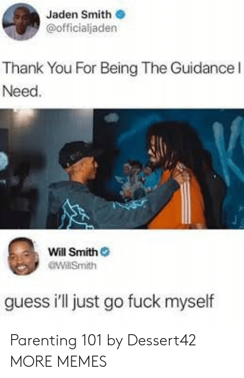 Jaden: Jaden Smith  @officialjaden  Thank You For Being The Guidancel  Need  Will Smith  WillSmith  guess ill just go fuck myself Parenting 101 by Dessert42 MORE MEMES