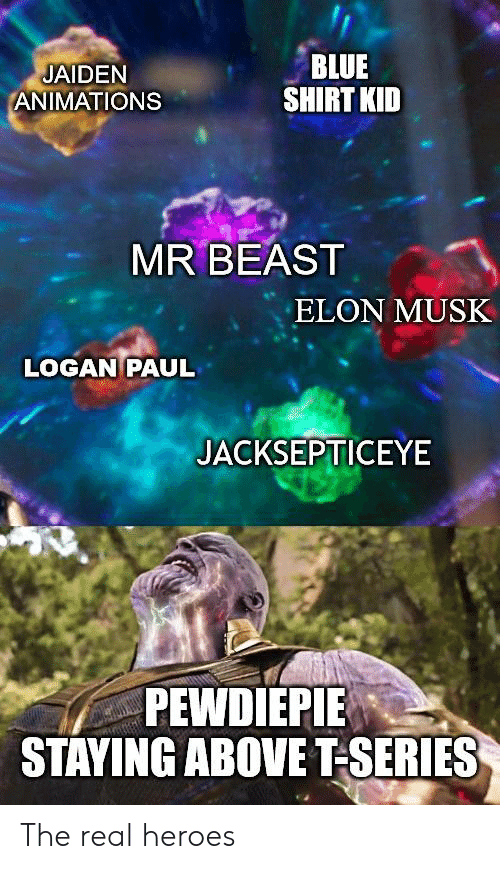 Blue, Heroes, and The Real: JAIDEN  ANIMATIONS  BLUE  SHIRT KID  MR BEAST  ELON MUSK  LOGAN PAUL  JACKSEPTICEYE  PEWDIEPIE  STAYING ABOVE T-SERIES The real heroes