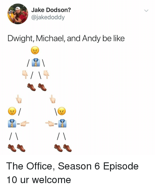 Be Like, The Office, and Michael: Jake Dodson?  @jakedoddy  Dwight, Michael, and Andy be like The Office, Season 6 Episode 10 ur welcome