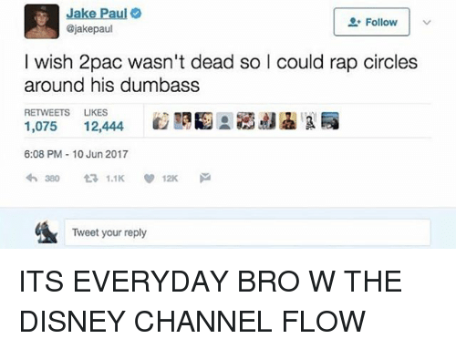 Disney Channels: Jake Paul  Follow  v  @jakepaul  wish 2pac wasn't dead so l could rap circles  around his dumbass  RETWEETS  LIKES  1,075  12,444  6:08 PM 10 Jun 2017  V 12K  Tweet your reply ITS EVERYDAY BRO W THE DISNEY CHANNEL FLOW