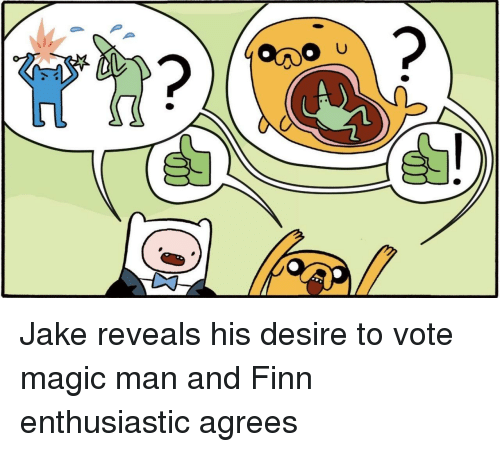 Finn: Jake reveals his desire to vote magic man and Finn enthusiastic agrees